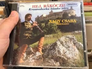 Hej, Rákóczi! - Krasznahorka Büszke Vára / Nagy Csaba, tarogato / Hungaroton Classic Audio CD 1995 Stereo / HCD18227