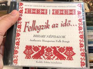 Bencze Lászlóné Dr. Mező Judit – Fellegzik Az Idő / Bihari Népdalok - Authentic Hungarian Folk Songs / Kodály Zoltán, tiszteletére / Dialekton Népzenei Kiadó Audio CD 2008 / BS-CD 09