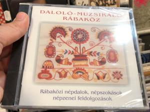Daloló-Muzsikáló Rábaköz - Rábaközi Népdalok, Népszokások, Népzenei Feldolgozások / Harmónia Produkció Audio CD 2002 / HCD 220