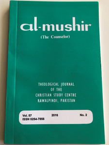 Al-Mushir - The Counselor Volume 57. No. 2 / Theological Journal of the Christian Study Centre in Rawalpindi, Pakistan / English - Urdu bilingual book / Paperback 2016 (ISSN 0254-7856)