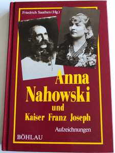 Anna Nahowski und Kaiser Franz Joseph by Friedrich Saathen (Hg.) / Aufzeichnungen / BÖHLAUS 1986 / Historical records of Franz Joseph I and his mistress / Hardcover (3205050371)