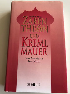 Zarenthron und Kremlmauer von Anastasia bis Jelzin by Robert Widl / German language historical fiction book / Stieglitz Verlag 1995 / Hardcover (379873302)