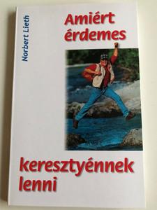 Amiért érdemes keresztyénnek lenni by Norbert Lieth / Hungarian edition of Warum es sich lohnt, Christ zu sein / Éjféli kiáltás Misszió 2013 / Translated by Dalnoki László / Paperback (9783858100979)