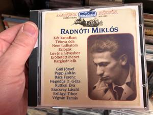 Radnoti Miklos - Ket karodban, Tetova oda, Nem tudhatom, Eclogak, Level a hitveshez, Eroltetett menet, Razglednicak / Gati Jozsef, Papp Zoltan, Bacs Ferenc... / Hungaroton Classic Audio CD 1999 Stereo, Mono / HCD 14269
