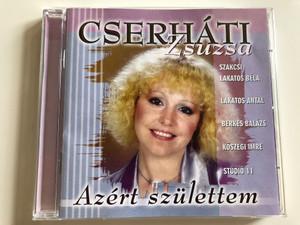 Cserháti Zsuzsa – Azért Születtem / Szakcsi Lakatos Bela, Lakatos Antal, Berkes Balazs, Koszegi Imre, Studio 11 / Hungaroton Audio CD 2004 / HCD 71177