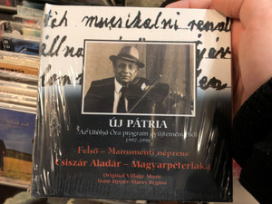 Új Pátria - Az Utolsó Óra Gyűjteményéből (1997-1998) / Felso - Marosmenti nepzene / Csiszár Aladár ‎– Magyarpéterlaka / Original Village Music From Upper Mureș Region / Fonó Records ‎Audio CD 2000 / FA-112-2