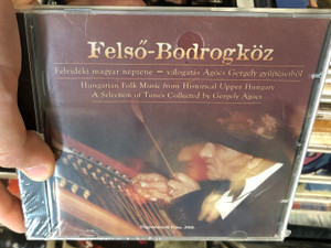 Felső-Bodrogköz - Hungarian Folk Music From Historical Upper Hungary, A Selection Of Tunes Collected By Gergely Agócs / Hagyományok Háza ‎Audio CD 2006 / HH CD 010