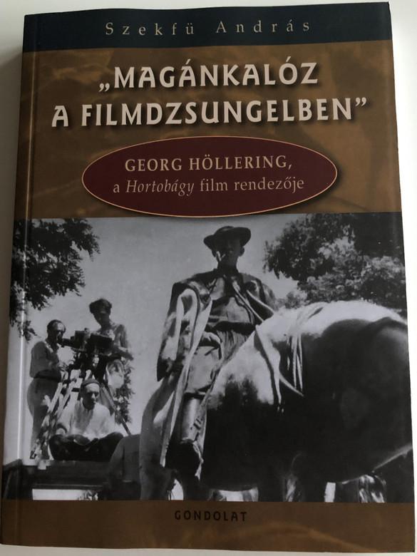 "Magánkalóz a filmdzsungelben"" by Szekfű András / Georg Höllering, a Hortobágy film rendezője / Goldolat kiadó / Paperback / Biography book of film director Höllering with Hungarian film DVD ""Hortobágy"" (1936) included (9789636935610)"