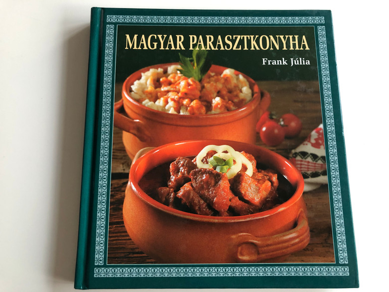Magyar Parasztkonyha by Frank Júlia / Corvina Kiadó 2005 / 2nd edition / Hungarian peasant cuisine / Hardcover Book (9789631356779)