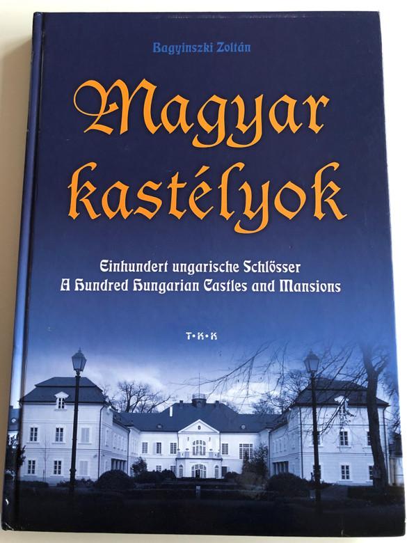 Magyar kastélyok by Bagyinski Zoltán / One hundred Hungarian castles and mansions / Einhundert ungarische Schlösser / Tóth Könyvkereskedés és Kiadó / TKK / Hardcover / English, German and Hungarian parallel texts (9789635964314)