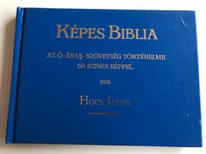 Képes Biblia by Hock János / Hungarian language Picture Bible / Az Ó és Újszövetség történelme 50 színes képpel / 50 color paintings / Szent István Társulat 1989 / Hardcover (9633604664)