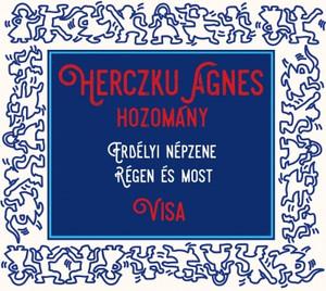 Herczku Ágnes: Hozomány / Erdélyi népzene régen és most / Audio CD 2018 / Fonó FA 413-2 / VISA