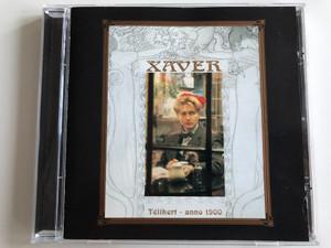 Xaver – Télikert - Anno 1900 / Aquincum Archive Audio CD 2000 / ACD 1444