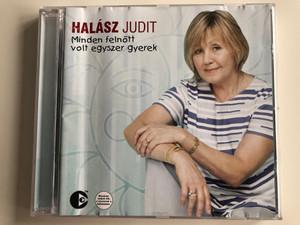 Halász Judit – Minden Felnőtt Volt Egyszer Gyerek / EMI Audio CD 2003 / 59096322