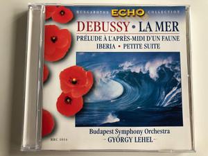 Debussy – La Mer / Prélude Á L'Aprés-midi D'Un Faune, Iberia, Petite Suite / Budapest Symphony Orchestra, György Lehel / Hungaroton Classic Audio CD 1999 Stereo / HRC 1014