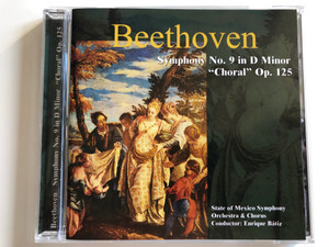 """Beethoven – Symphony No. 9 In D Minor """"Choral"""" Op. 125 / State of Mexico Symphony Orchestra & Chorus, Conductor: Enrique Batiz / A-Play Classics Audio CD 2001 / 9036-2"""