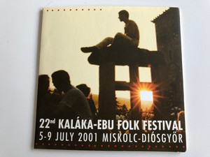 22nd Kalaka-Ebu Folk Festival / 5-9 July 2001 Miskolc-Diosgyor / Gryllus Audio CD 2001 / GCD 027