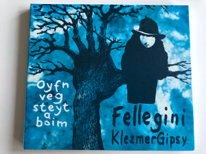 Fellegini Klezmer Gipsy / Oyfn veg steyt a boim / Gryllus Audio CD 2005 / GCD 047