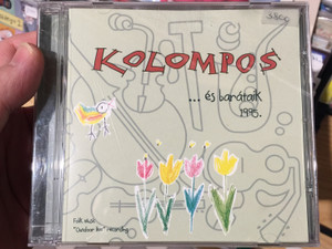 Kolompos – ...És Barátaik 1995. / Kolompos Kkt. Audio CD 2005 / K-05