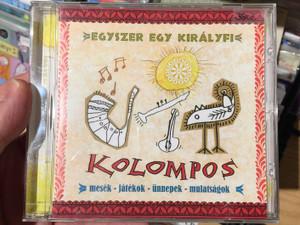 Egyszer Egy Királyfi / Kolompos – Mesék, Játékok, ünnepek, Mulatságok) / Kolompos Kkt. Audio CD 2001 / K-01