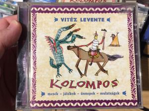Vitéz Levente - Kolompos / Mesék, Játékok, Ünnepek, Mulatságok / Kolompos Kkt. Audio CD 2006 / K-06