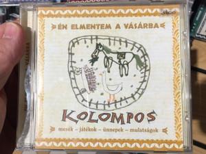 Én Elmentem A Vásárba - Kolompos / Mesék, Játékok, Ünnepek, Mulatságok / Kolompos Kkt. Audio CD 2004 / K-04
