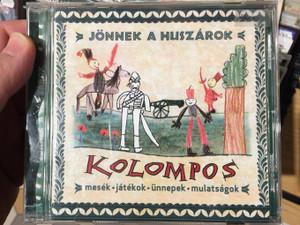 Jönnek A Huszárok - Kolompos / Mesék, Játékok, Ünnepek, Mulatságok / Kolompos Kkt. Audio CD 2003 / K-03