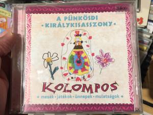 A Pünkösdi Királykisasszony - Kolompos / Mesék, Játékok, Ünnepek, Mulatságok / Kolompos Kkt. Audio CD 2013 / K-08