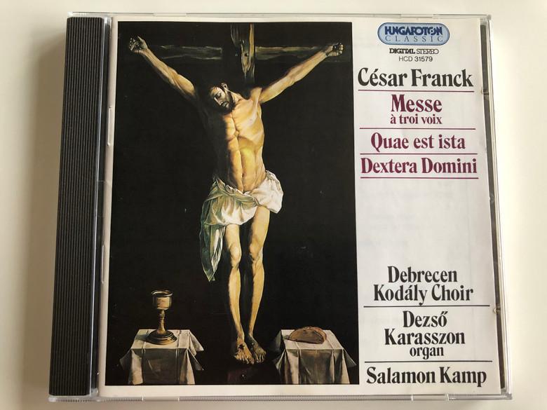César Franck - Messe a troi voix / Quae est ista, Dextera Domini / Debrecen Kodaly Choir, Dezso Karasszon - organ, Salamon Kamp / Hungaroton Classic Audio CD 1995 Stereo / HCD 31579