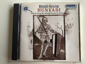 Rezso Sugar - Hunyadi / Heroic Song for Solos Chorus & Orchestra / Hungaroton Classic Audio CD 1964 Stereo / HCD 31794