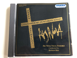 Orbán, Selmeczi – Contemporary Hungarian Masses / Ars Nova Vocal Ensemble, Conducted: Katalin Kiss / Hungaroton Classic ‎Audio CD 1997 Stereo / HCD 31711