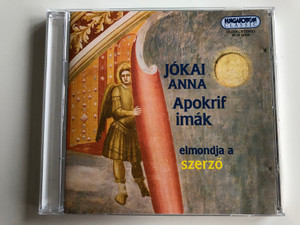 Jokai Anna - Apokrif imak / elmondja a szerzo / Hungaroton Classic Audio CD 2002 Stereo / HCD 14309