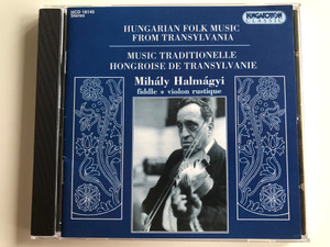 Hungarian Folk Music From Transylvania / Music Traditionelle Hongroise De Transylvanie / Mihály Halmágyi - fiddle, violin rustique / Hungaroton Classic Audio CD 1996 Stereo / HCD 18145