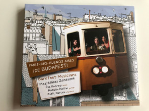 Paris - Rio - Buenos Aires ide Budapest! / Barefoot Musicians - Mezitlabas Zeneszek, Eva Bodrogi - voice, Katalin Koltai - guitar, Zsolt Bartek - clarinet / Gryllus Audio CD / HCD 119