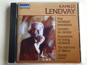 Kamillo Lendvay - Four Orchestral Invocations, Concerto da Camera, Experssions for String Orchestra, The Harmony of Silnce, Scenes-cantata / Hungaroton Classic Audio CD 2001 Stereo / HCD 32064