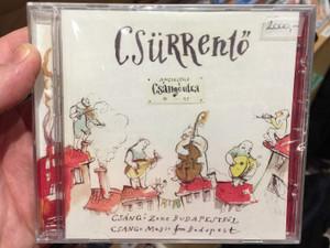 Csürrentő – Csángó Utca / Csángó Zene Budapestről = Csángó Music From Budapest / Csűrkutya Kft Audio CD 2011 / CSR-001