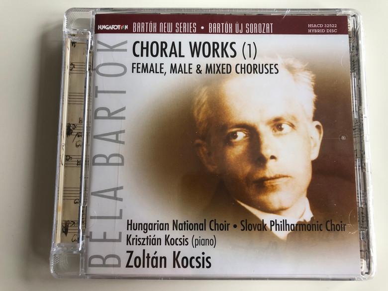 Bela Bartok - Choral Works (1) - Female, Male & Mixed Choruses / Hungarian National Choir, Slovak Philharmonic Choir, Kriszitan Kocsis - piano, Zoltan Kocsis / Bartok New Series / Hungaroton Audio CD 2016 Hybrid Disc / HSACD 32522