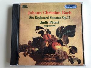 Johann Christian Bach – Six Keyboard Sonatas Op.17 / Judit Péteri, harpsichord / Hungaroton Classic Audio CD 1997 Stereo / HCD 31707
