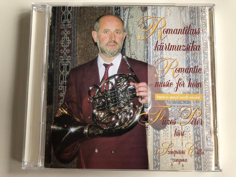 Romantikus kürtmuzsika = Romantic music for horn / Füzes Péter, kurt / Szentpetei Csilla, zongora / Audio CD / FP 001
