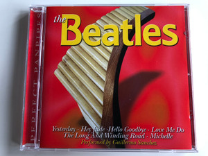 The Beatles - Performed By Guillermo Sanchez / Yesterday, Hey Jude, Hello Goodbye, Love Me Do, The Long and Winding Road, Michelle / Perfect Panpipes Audio CD 2001 / 3111-2