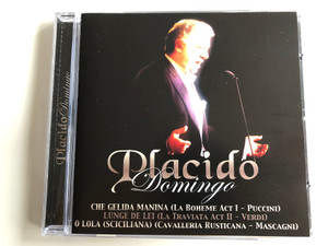Placido Domingo - Che Gelida Manina (La Boheme Act I - Puccini), Lunge De Lei (La Traviata Act II - Verdi), O Lola (Sciciliana) (Cavalleria Rusticana - Mascagini) / Time Music International Limited Audio CD 2002 / TMI279