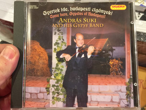 Gyertek ide, budapesti ciganyok! / Come here, Gypsies of Budapest! / Andras Suki and His Gypsy Band / Hungaroton Classic Audio CD 2006 Stereo / HCD 10327