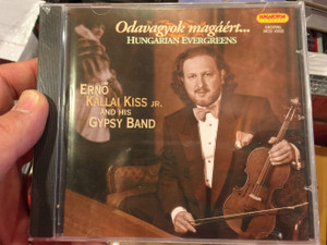 Odavagyok magaert... - Hungarian Evergreens / Erno Kallai Kiss Jr. and His Gypsy Band / Hungaroton Classic Audio CD 2007 Stereo / HCD 10332