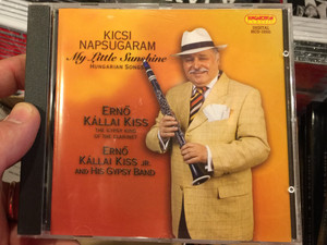 Kicsi Napsugaram - My Little Sunshine - Hungarian Songs / Erno Kallai Kiss, The Gypsy Kings Of the Clarinet / Erno Kallai Kiss Jr. and His Gypsy Band / Hungaroton Classic Audio CD 2008 Stereo / HCD 10335