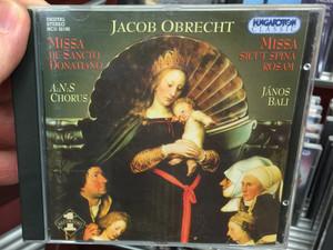 Jacob Obrecht – Missa De Sancto Donatiano, Missa Sicut Spina Rosam / A:N:S Chorus, János Bali / Hungaroton Classic Audio CD 2003 Stereo / HCD 32192