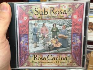 Sub Rosa, Régizenei Együttes – Rosa Canina - Hangszeres Zene A 13. Századból / Audio CD 2008 / EBEN CD 01