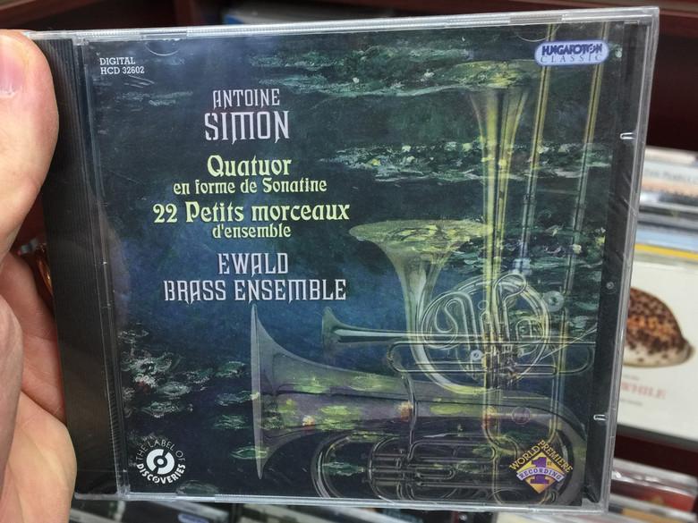 Antoine Simon - Quatuor en forme de Sonatine / 22 Petits morceaux d'ensemble / Ewald Brass Ensemble / Hungaroton Classic Audio CD 2010 Stereo / HCD 32602