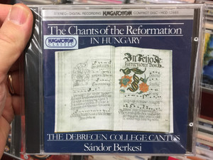 The Chants Of The Reformation In Hungary / The Debrecen College Cantus, Sándor Berkesi / Hungaroton Audio CD 1988 Stereo / HCD 12665
