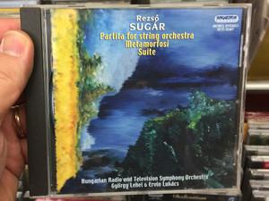 Rezso Sugar - Partita for string orchestra, Metamorfosi, Suite / Hungarian Radio and Television Symphony Orchestra, Gyorgy Lehel & Ervin Lukacs / Hungaroton Classic Audio CD 2008 Stereo, Mono / HCD 32487