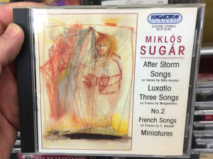 Miklós Sugár ‎– After Storm, Songs on Verses by Bela Kondor, Luxatio, Three Songs on Poems by Morgenstern, No. 2 French Songs, Miniatures / Hungaroton Classic ‎Audio CD 2003 Stereo / HCD 32180